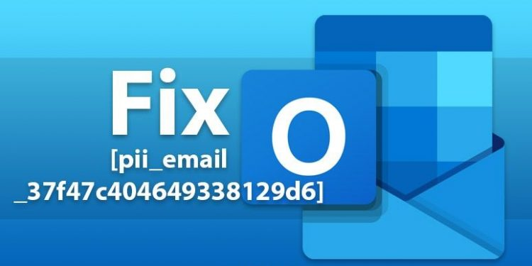 How To [pii_email_37f47c404649338129d6] Quickly Fix This Problem 2021