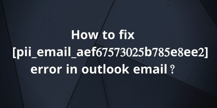 How To [pii_email_aef67573025b785e8ee2] How to solve 2021